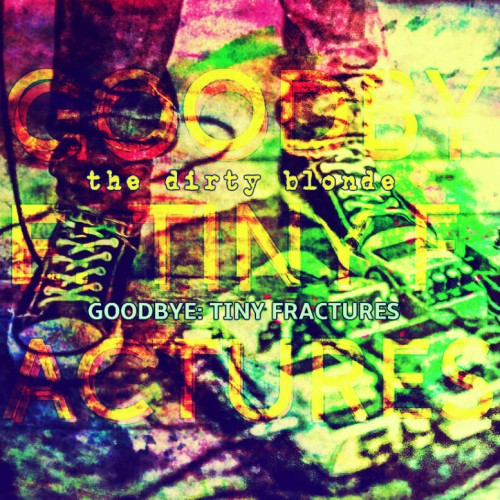 Dirty Blonde - Goodby Tiny Fractures